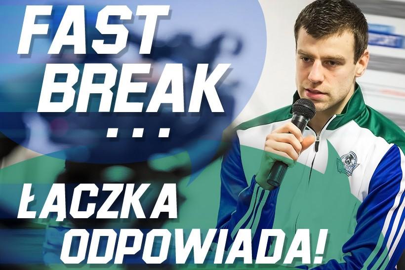 Fast Break - Kamil Łączyński odpowiada!