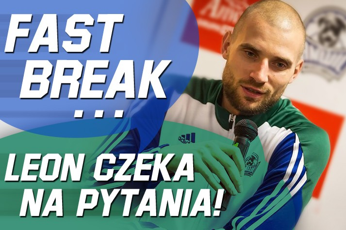 Fast Break - Paweł Leończyk czeka na pytania