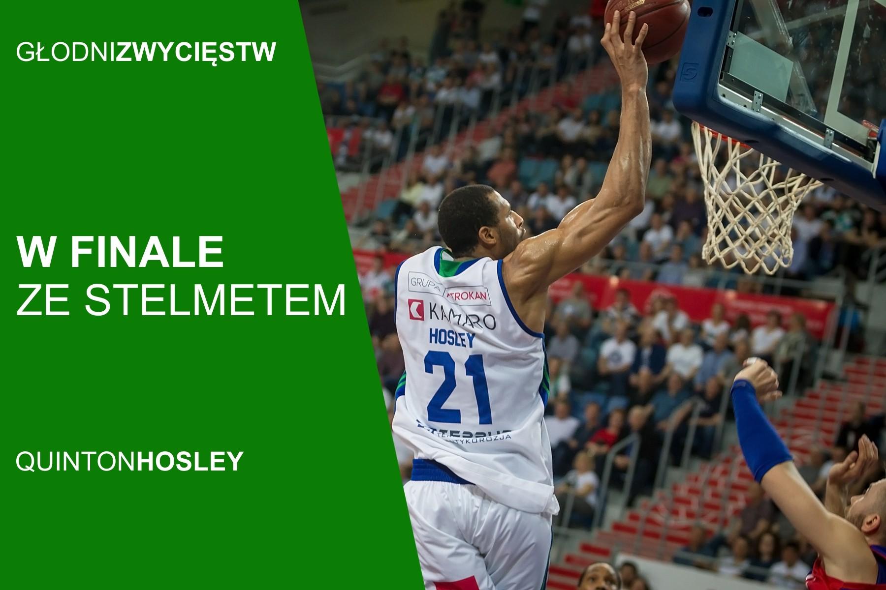 Quinton Hosley: W finale ze Stelmetem