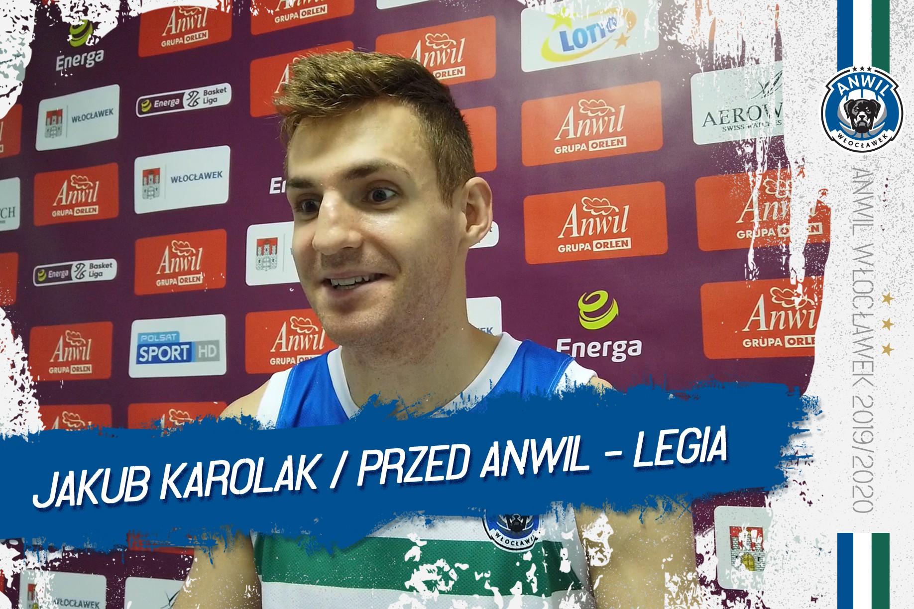 Jakub Karolak   Przed Anwil Włocławek - Legia Warszawa