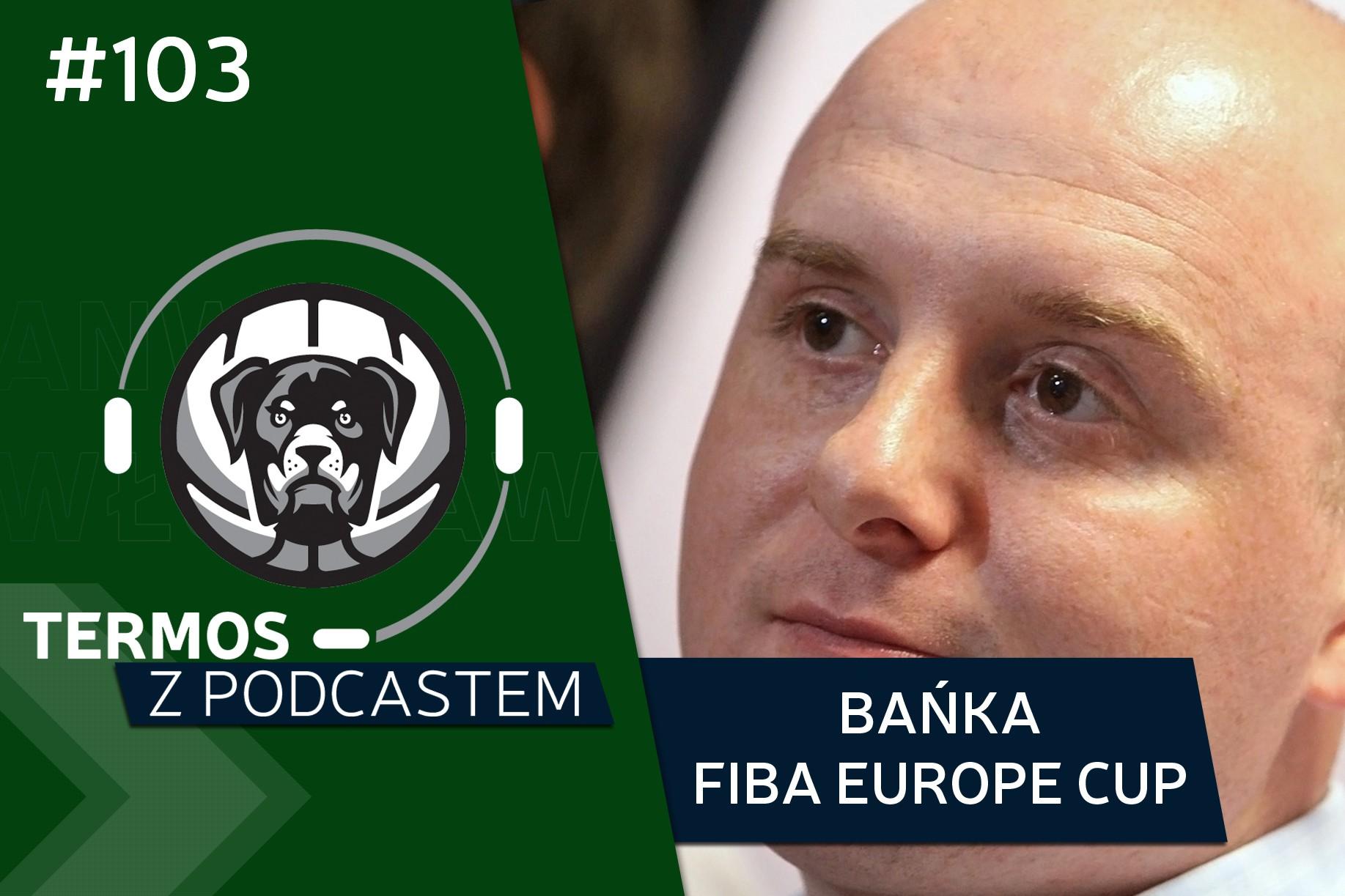 Termos z Podcastem #103: Bańka FIBA Europe Cup